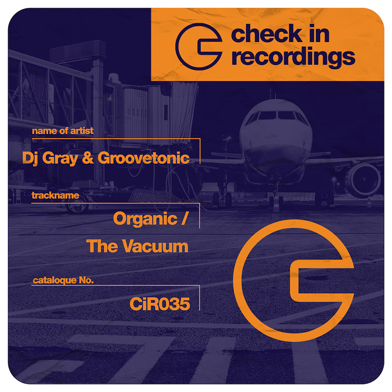 DJ Gray & Groovetonic - Organic / The Vacuum (CIR035) - Check-In Recordings