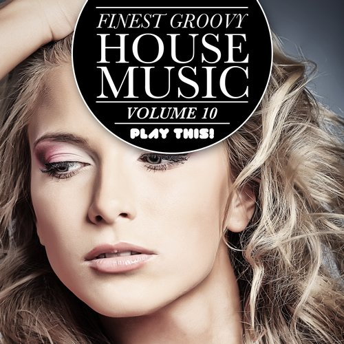 Various Artists - Finest Groovy House Music, Vol. 10 (PTCOMP471) - Play This! Records