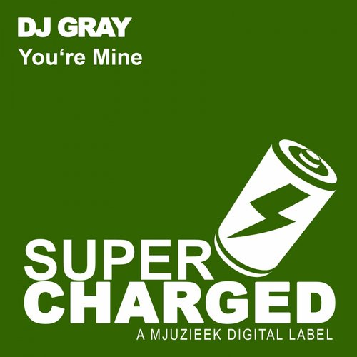 DJ Gray - You're Mine (SCMJUZIEEK007) - SuperCharged Mjuzieek