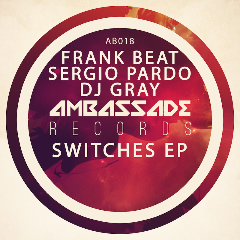 Frank Beat, Sergio Pardo, DJ Gray - Switches EP (AB018) - Ambassade Records