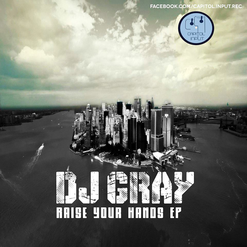 DJ Gray - Raise Your Hands EP (CIR005) - Capitol Input Records