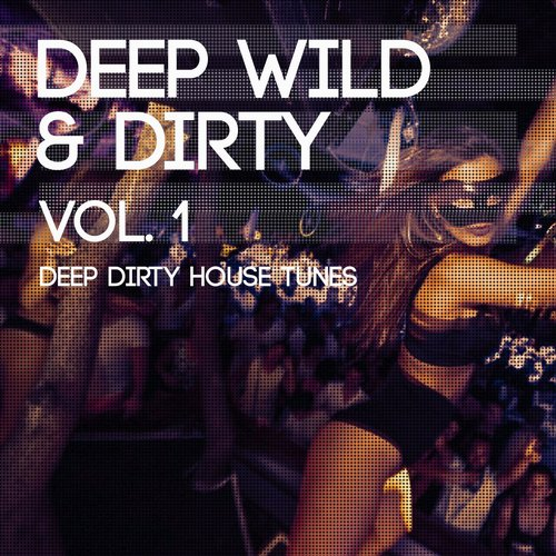 Deep Wild And Dirty, Vol. 1 (Deep Dirty House Tunes) (KLMH40) - Karmahouse