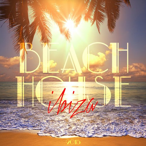 Beach House - Ibiza 2015 (MUSIC290) - Re:vibe Music