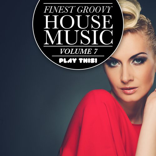 Various Artists - Finest Groovy House Music, Vol. 7 (PTCOMP414) - Play This! Records