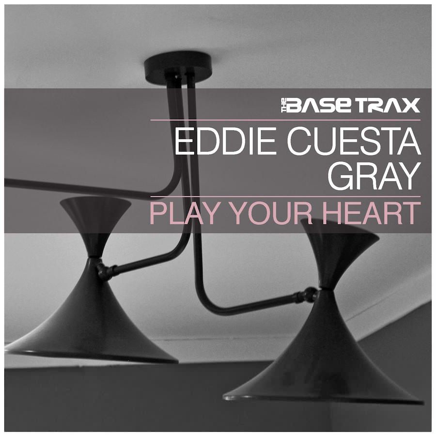 Eddie Cuesta & GRAY - Play Your Heart (GRAY Remix) (TBT0039) - The Base Trax