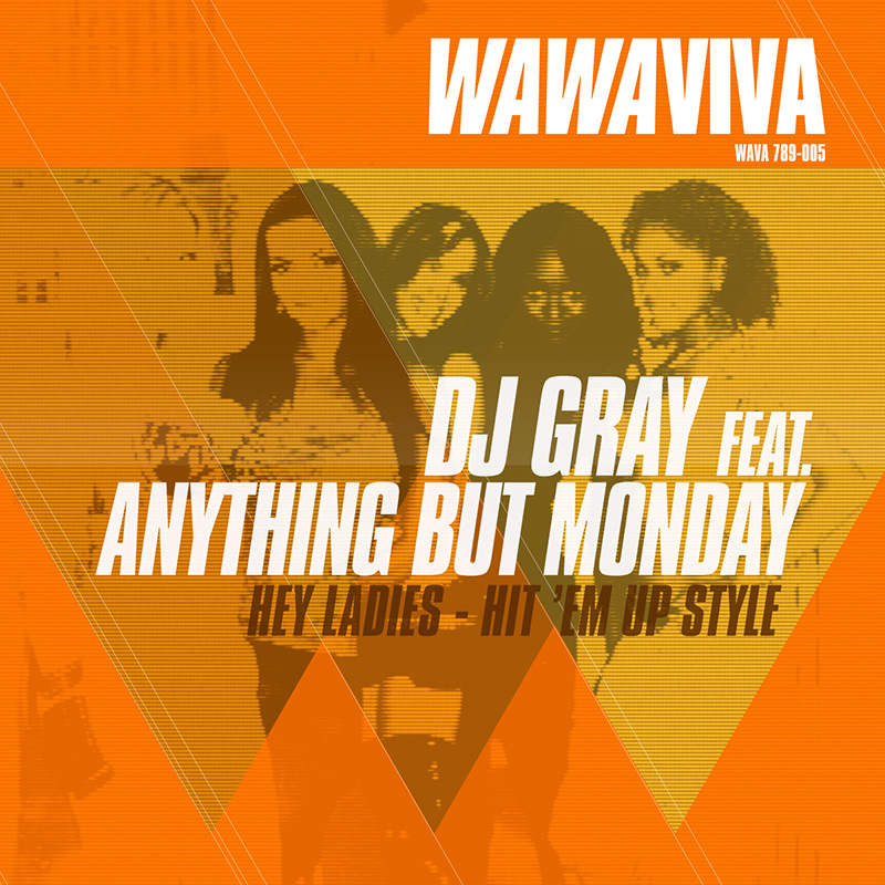 DJ Gray feat. Anything But Monday - Hey Ladies - Hit 'Em Up Style (WAVA 789-005) - Wawaviva Records