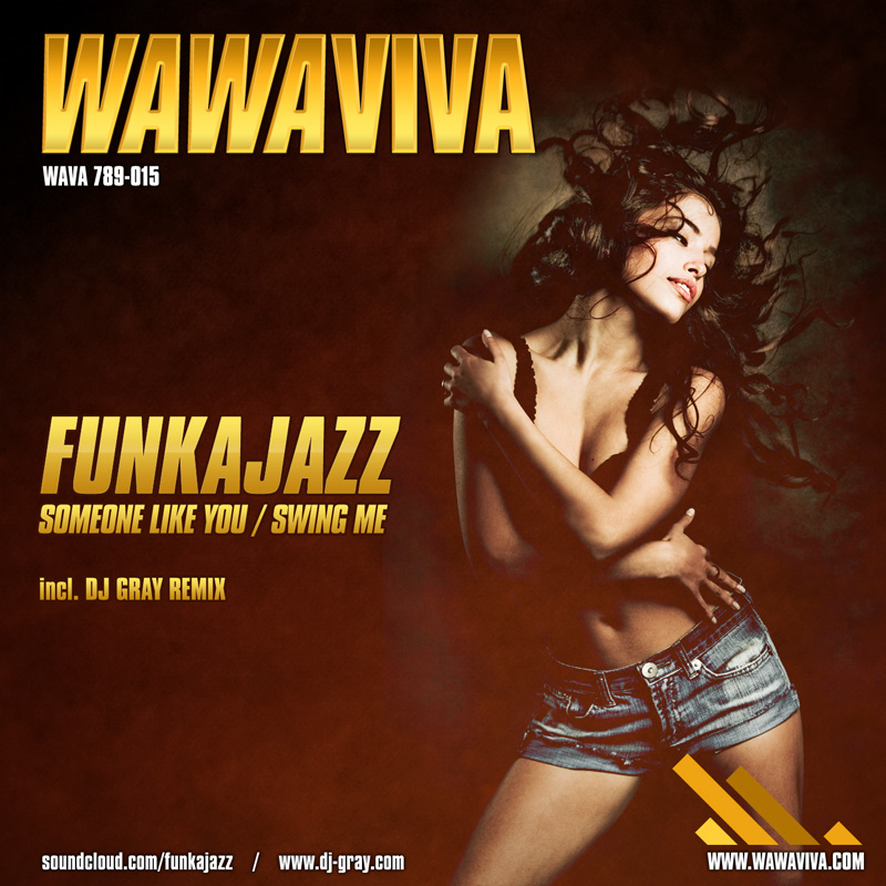 Funkajazz - Someone Like You (DJ Gray Remix) (WAVA 789-015) - Wawaviva Records